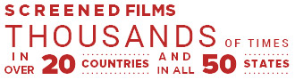 Screened films thousands of times in over 20 countries and in all 50 states