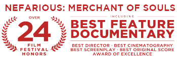 Nefarious: Merchants of Souls recieved over 24 film festival honors