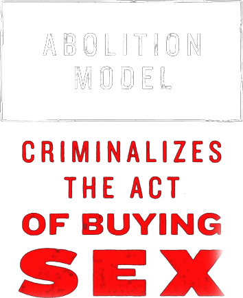 The Abolition Model criminalizes the act  of buying sex.